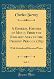 A General History of Music, from the Earliest Ages to the Present Period (1789), Vol. 2: With Critical and Historical…