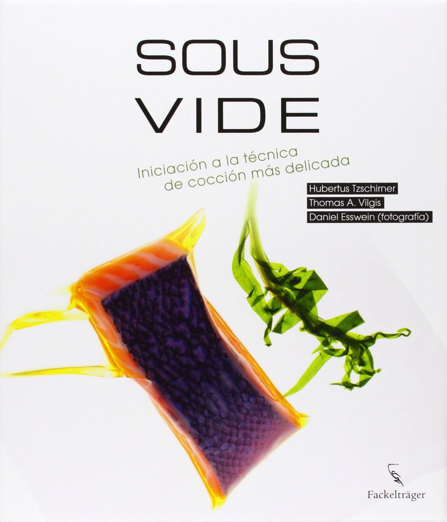 Sous Vide: Amazon.es: Tzschirner, Hubertus, Vilgis, Thomas A., Esswein, Daniel: Libros