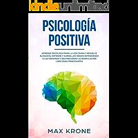 Psicología positiva: Aprende psicología para la vida diaria y resuelve bloqueos; Entiende y supera los miedos…