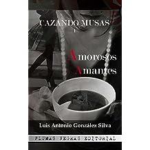 Cazando Musas I: Amorosos Amantes (Spanish Edition) Aug 9, 2016