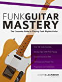 Funk Guitar Mastery: The Complete Guide to Playing Funk Rhythm Guitar (English Edition)