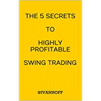 The 5 Secrets To Highly Profitable Swing Trading (English Edition)