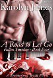 A Road to Let Go (Fallen Tuesday Book Four) (A Brothers of Rock Novel) (rockstar contemporary romance)