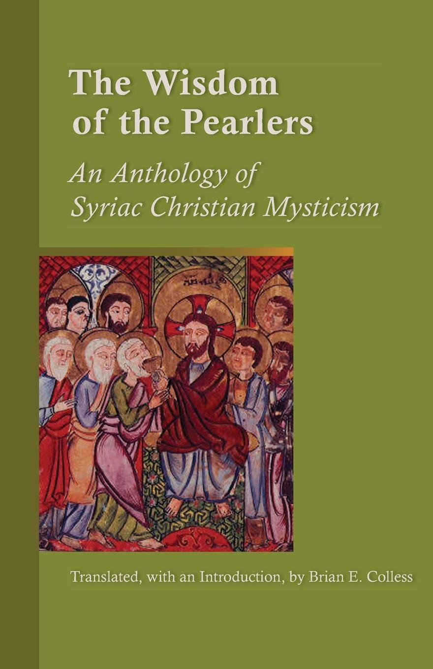 The Wisdom Of The Pearlers: An Anthology of Syriac Christian Mysticism (Cistercian Studies) PDF