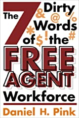The 7 Dirty Words of the Free Agent Workforce Kindle Edition