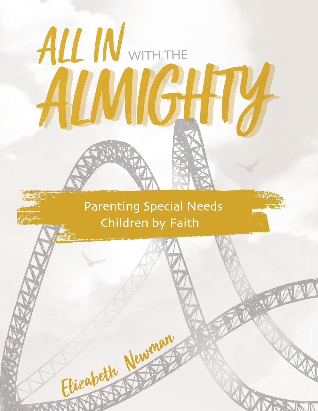All In with The Almighty: Parenting Special Needs Children by Faith