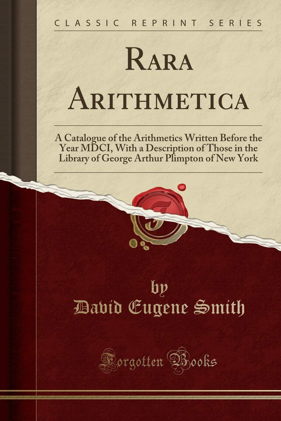 Download Rara Arithmetica: A Catalogve of the Arithmetics Written Before the Year MDCI With a Description of Those in the Library of George Arthvr Plimpton of New York (Classic Reprint) pdf epub