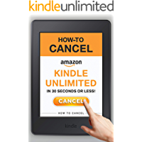 Cancel Kindle Unlimited: How to Cancel Your Kindle Unlimited Membership in 30 Seconds or Less! (The 2020 Step-by-Step Guide with Screenshots)