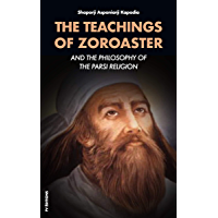The Teachings of Zoroaster: and the Philosophy of the Parsi Religion (English Edition)