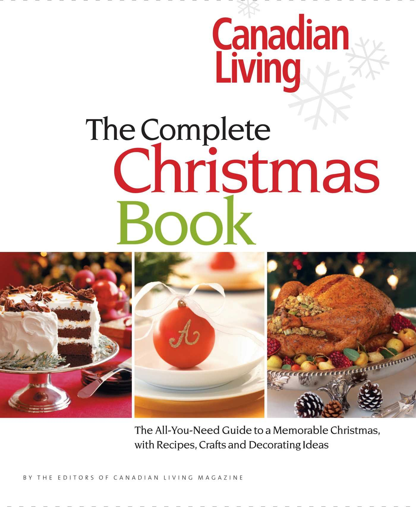 Canadian Living The Complete Christmas Book The All You Need Guide To A Memorable Christmas With Recipes Crafts And Decorating Ideas Canadian Living 9780973835571 Books Amazon Ca