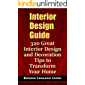 Interior Design Guide: 320 Great Interior Design and Decoration Tips to Transform Your Home