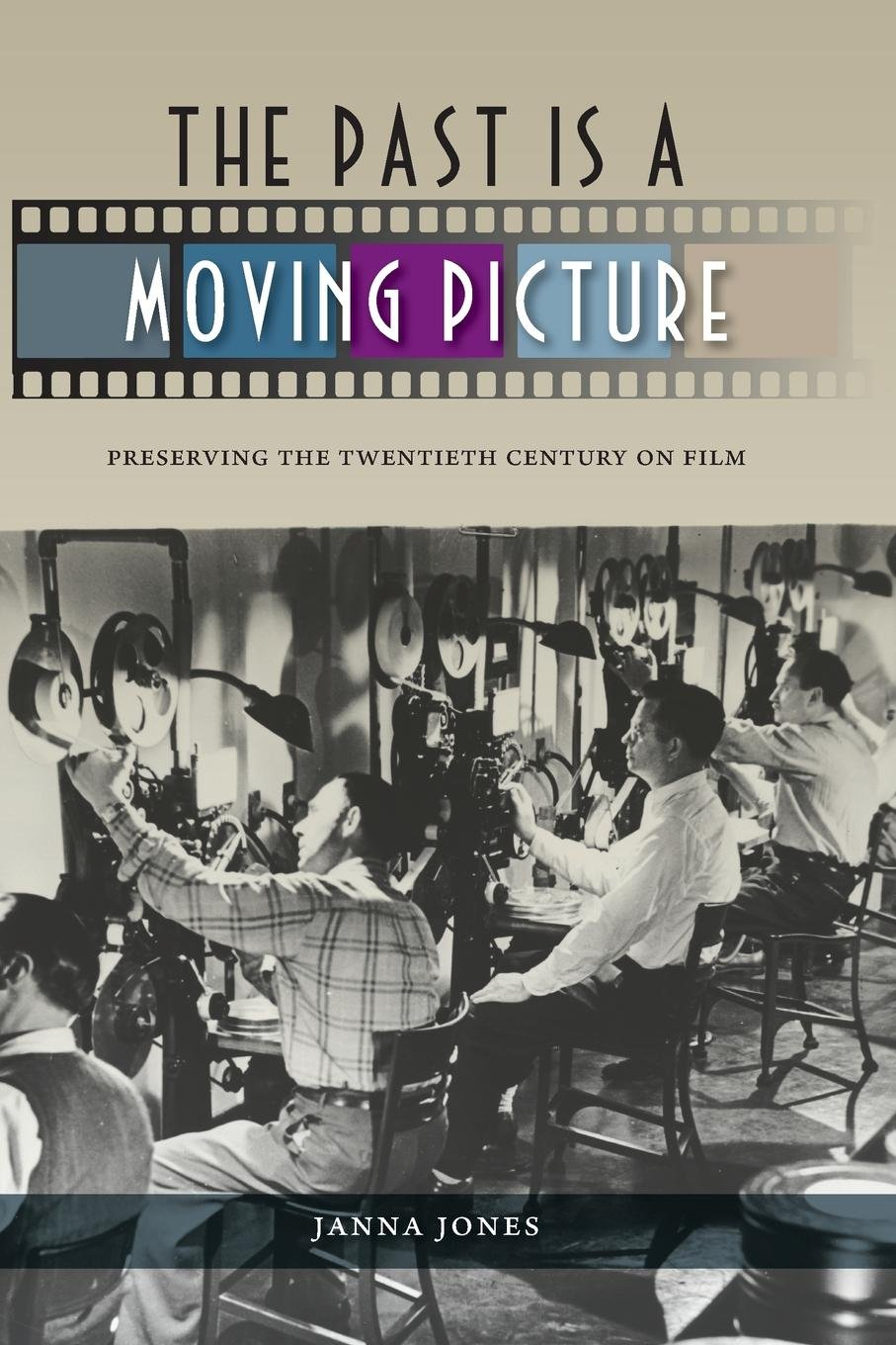 The Past Is a Moving Picture: Preserving the Twentieth Century on Film ebook