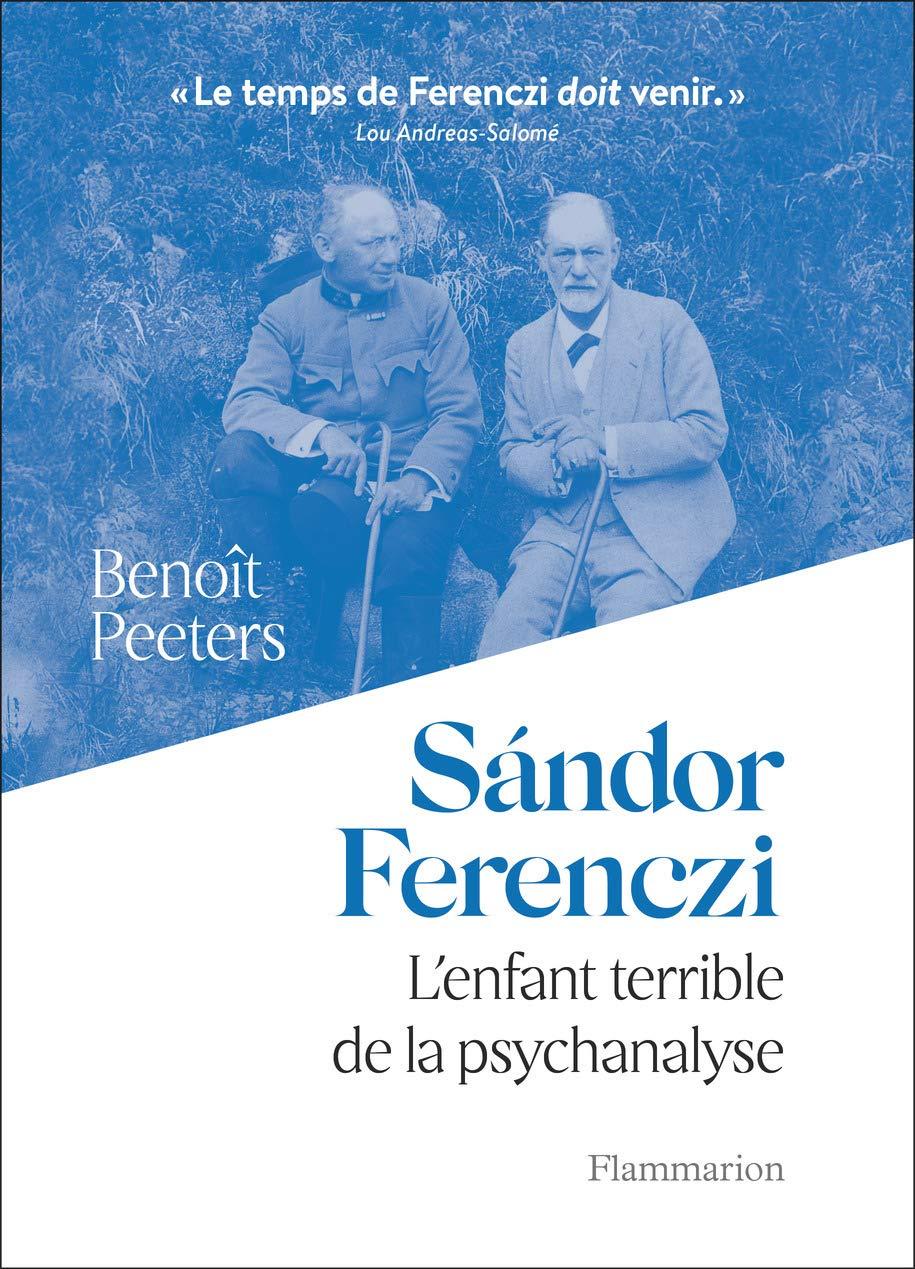 Sándor Ferenczi: L'Enfant terrible de la psychanalyse