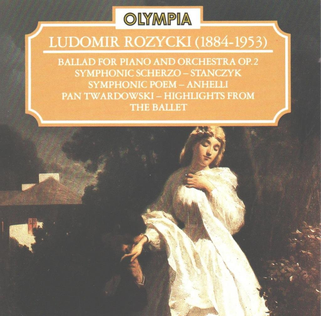Ludomir Rozycki: Ballad for Piano and Orchestra, Op. 2 / Symphonic Scherzo / Symphonic Poem / Pan Twadorski (Highlights From The Ballet) by Olympia