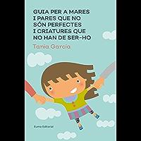 Guia per a mares i pares que no són perfectes i criatures que no han de ser-ho (Catalan Edition)