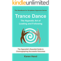 Trance Dance - The Hypnotic Art of Leading and Following: The Hypnotist's Essential Guide to Choreographing Successful…