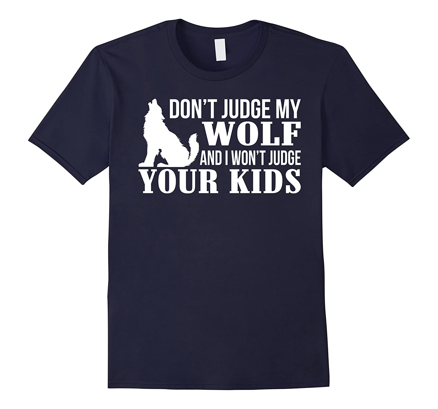 Don't Judge My Wolf And I Won't Judge Your Kids T shirt-TH
