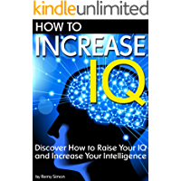 How to Increase IQ: Discover How to Raise Your IQ and Increase Your Intelligence