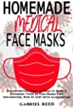 HOMEMADE MEDICAL FACE MASKS: The definitive guide to Make at Home 5 Different Types of Face Masks Easy explanation, Step…