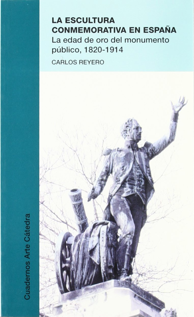 La escultura conmemorativa en Espana / the Commemorative Sculpture in Spain (Cuadernos Arte Catedra) (Spanish Edition) pdf epub