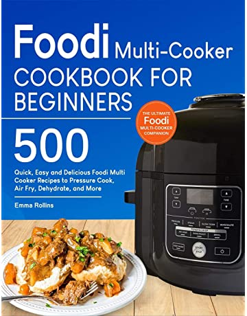 Foodi Multi-Cooker Cookbook For Beginners: Top 500 Quick, Easy and Delicious Foodi