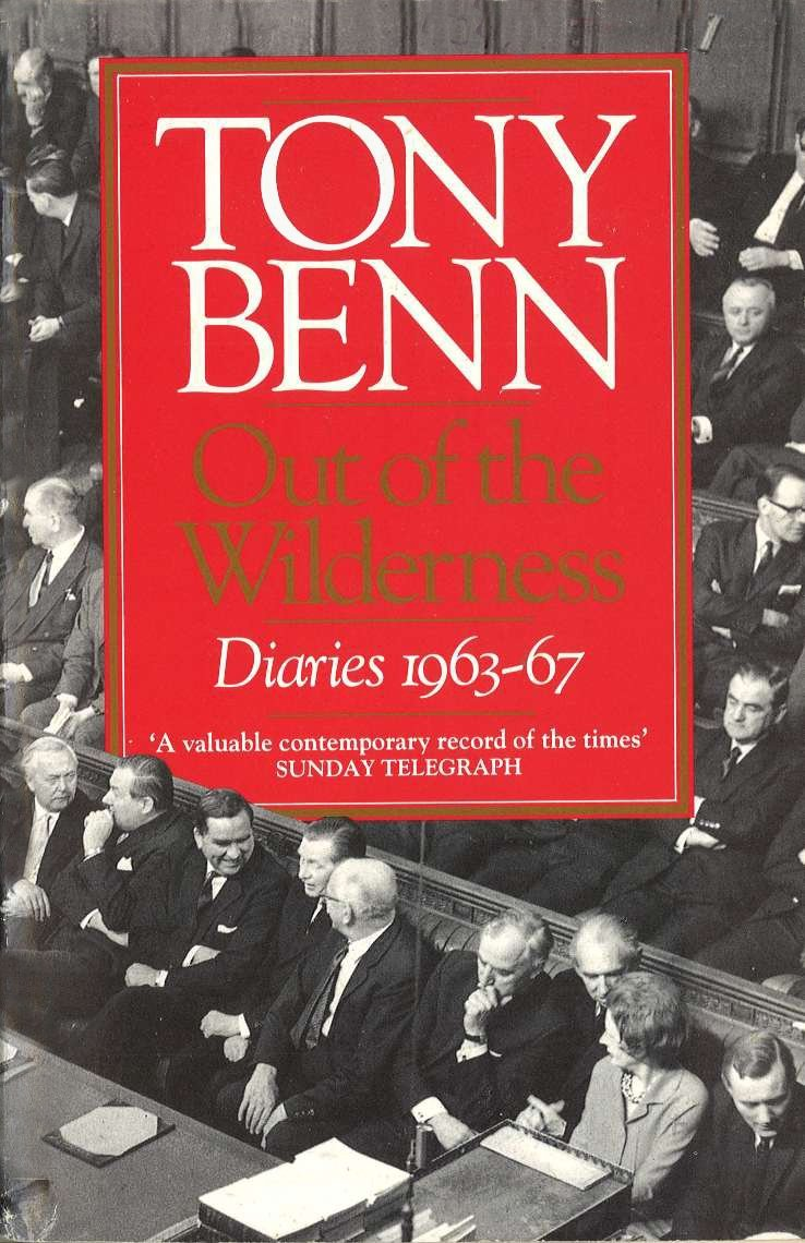 Out Of The Wilderness: Diaries 1963-67: Amazon.co.uk: Tony Benn:  9780099586708: Books