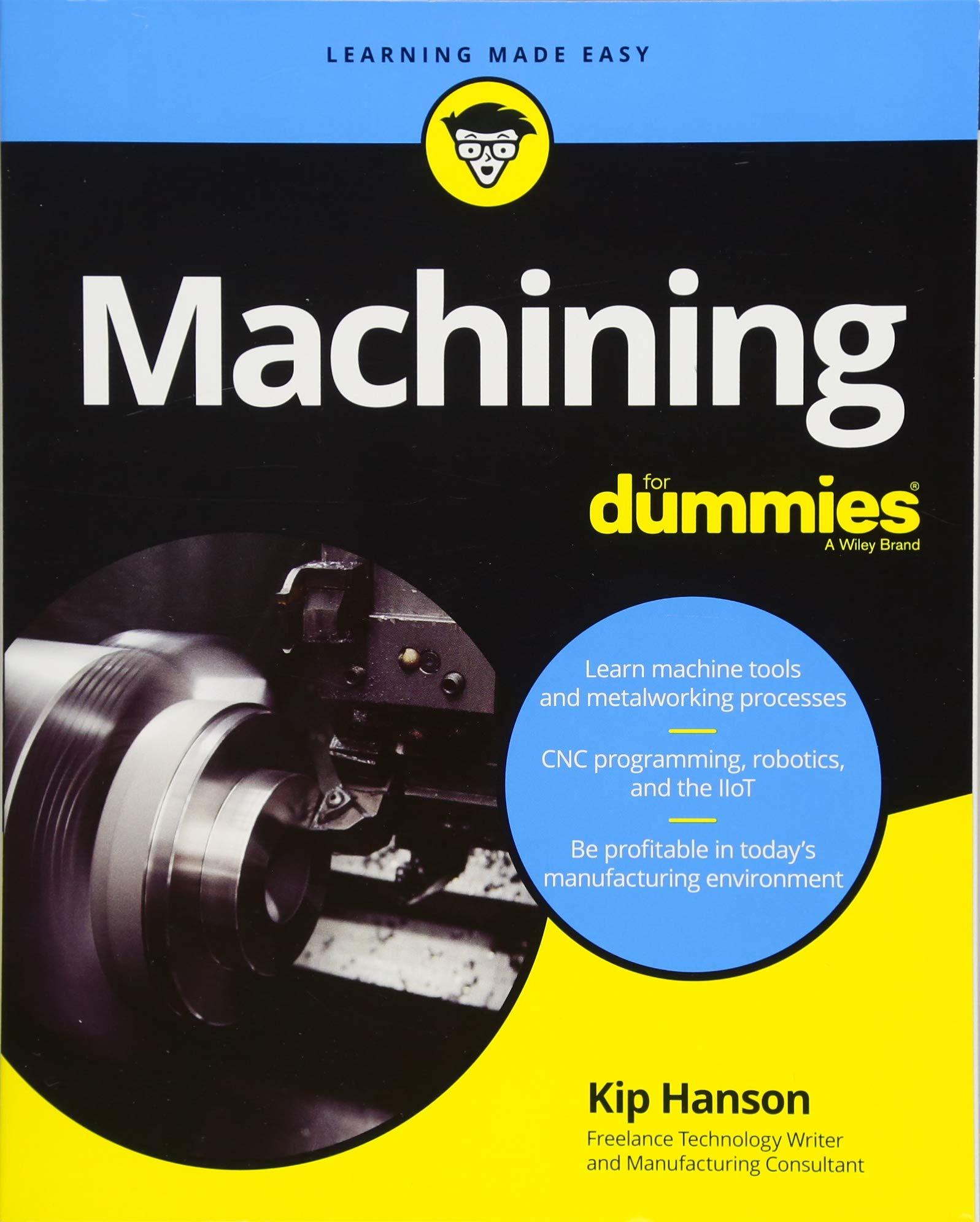 Machining For Dummies (For Dummies (Computer/Tech)): Kip Hanson:  9781119426134: Amazon.com: Books