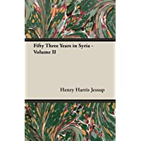 Fifty Three Years In Syria - Volume II