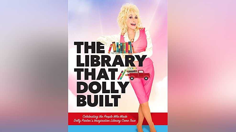 The Library That Dolly Built: Celebrating the People Who Made Dolly's Dream Come True