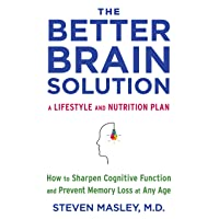The Better Brain Solution: How to Sharpen Cognitive Function and Prevent Memory...