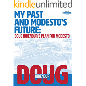 My Past and Modesto's Future:: Doug Ridenour's Plan for Modesto