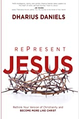 RePresent Jesus: Rethink Your Version of Christianity and Become More like Christ Kindle Edition