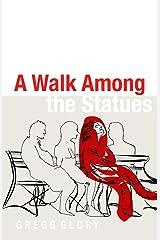 A Walk Among the Statues Kindle Edition