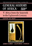 General History of Africa volume 5: Africa from the 16th to the 18th Century: Africa from the Sixteenth to the Eighteenth Century v. 5 (Unesco General History of Africa (abridged))