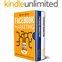 Facebook Marketing - Mastery : 2 Books In 1 - The Guides For Beginners And Intermediates That Will Teach You How To Improve Your Skills, Develop Effective Strategies And Grow Businesses