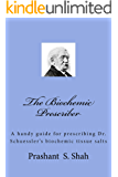 The Biochemic Prescriber: A guide for prescribing Dr. Schuessler's biochemic tissue salts to family and friends