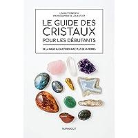 Le guide des cristaux pour débutants
