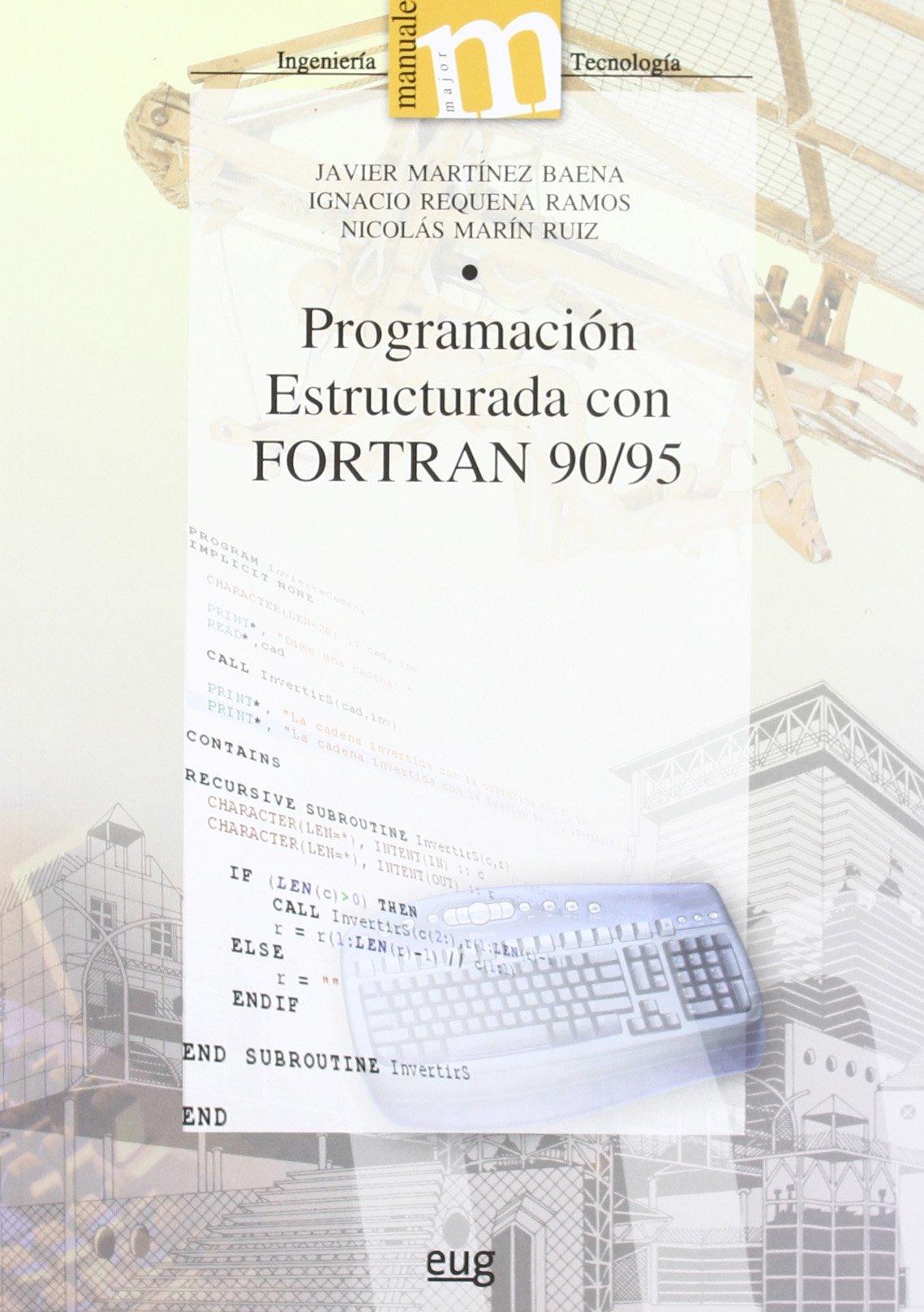 Programación estructurada con Fortran 90 / 95 (Manuales Major/ Ingeniería y Tecnología) Tapa blanda – 21 sep 2006 Ignacio Requena Ramos Javier Martínez Nicolas Marín Ruíz 8433839233