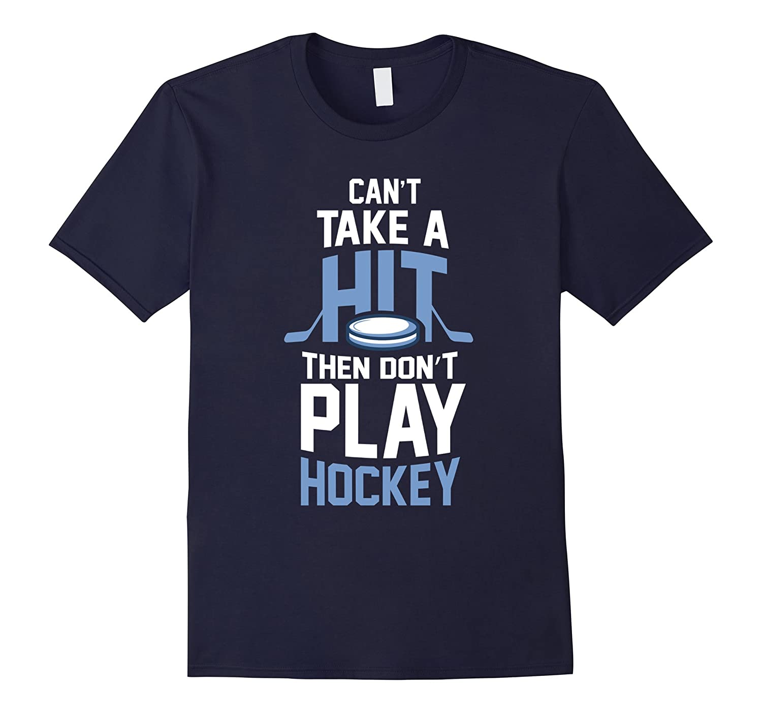 Can't Take A Hit Then Don't Play Hockey T-Shirt-FL