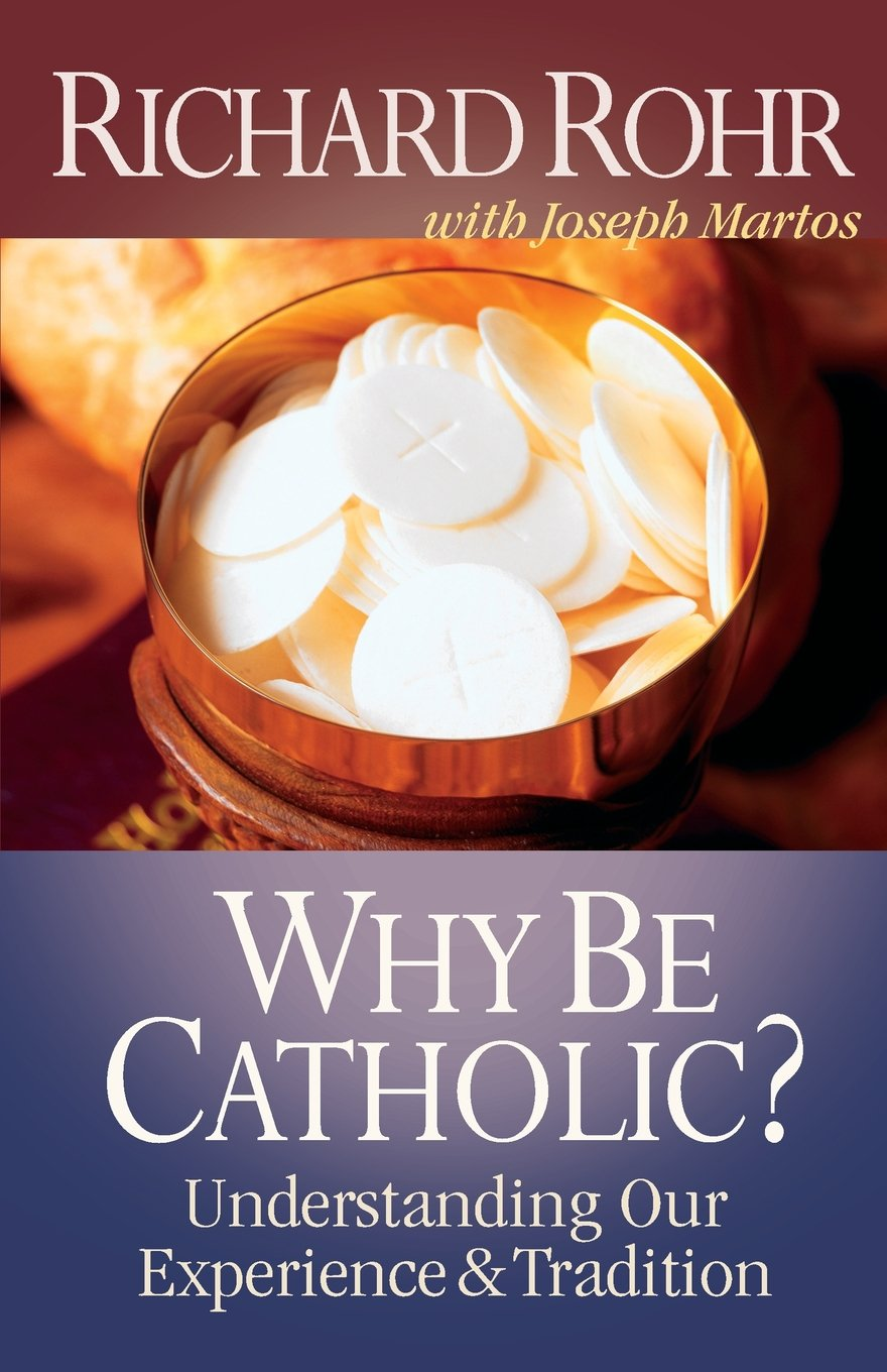Amazon: Why Be Catholic?: Understanding Our Experience And Tradition  (9780867161014): Richard Rohr, Joseph Martos: Books