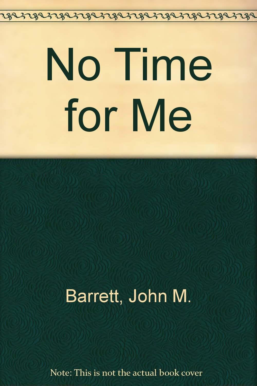 No Time For Me John M Barrett Joe Servello 9780877053859 Amazon