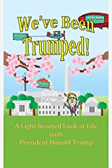 We've Been Trumped! Kindle Edition