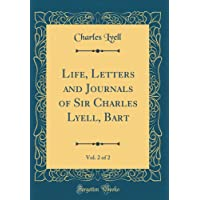 Life, Letters and Journals of Sir Charles Lyell, Bart, Vol. 2 of 2 (Classic Reprint)