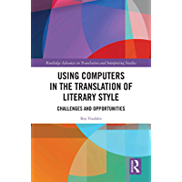 Using Computers in the Translation of Literary Style: Challenges and Opportunities (Routledge Advances in Translation and Interpreting Studies) (English Edition)