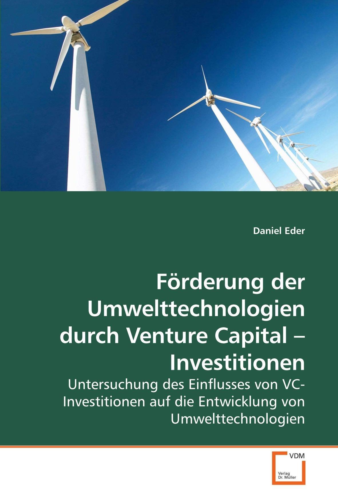 Förderung der Umwelttechnologien durch Venture Capital ? Investitionen: Untersuchung des Einflusses von VC-Investitionen auf die Entwicklung von Umwelttechnologien (German Edition)