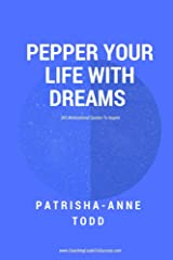 Pepper Your Life With Dreams: 365 motivational quotes to inspire (Coaching Leads To Success)