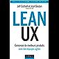 Lean UX : Concevoir des produits meilleurs avec des équipes agiles (Hors Collection)