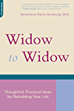 Widow To Widow: Thoughtful, Practical Ideas For Rebuilding Your Life