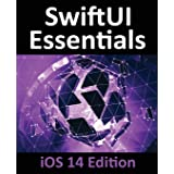 SwiftUI Essentials - iOS 14 Edition: Learn to Develop IOS Apps Using SwiftUI, Swift 5 and Xcode 12