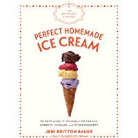 The Artisanal Kitchen: Perfect Homemade Ice Cream: The Best Make-It-Yourself Ice Creams, Sorbets, Sundaes, and Other Desserts (English Edition)